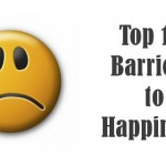 Top 10 Barriers to Happiness: Which Ones Are Holding You Back?